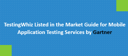 TestingWhiz Listed in the Market Guide for Mobile Application Testing Services by Gartner
