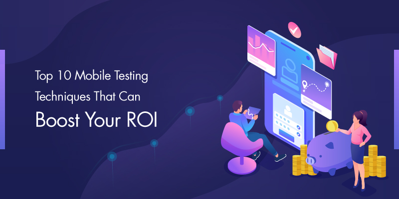 Top 10 Mobile Testing Techniques That Can Boost Your ROI
